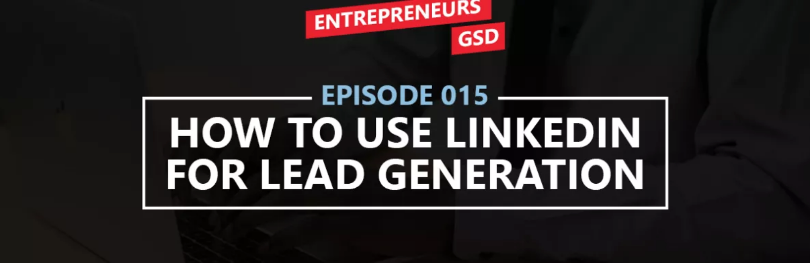 How to use LinkedIn for Lead generation, a podcast