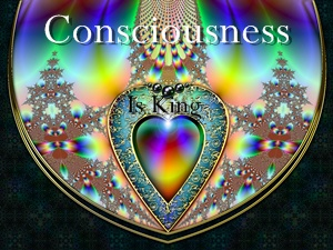 Consciousness is King