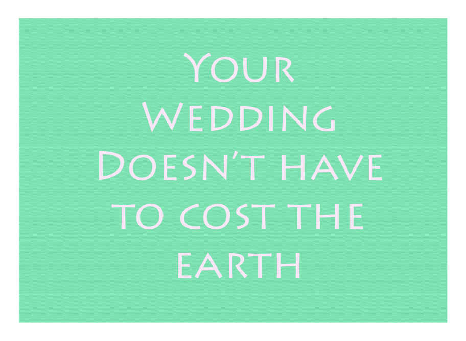 Your Wedding doesn't have to cost the earth