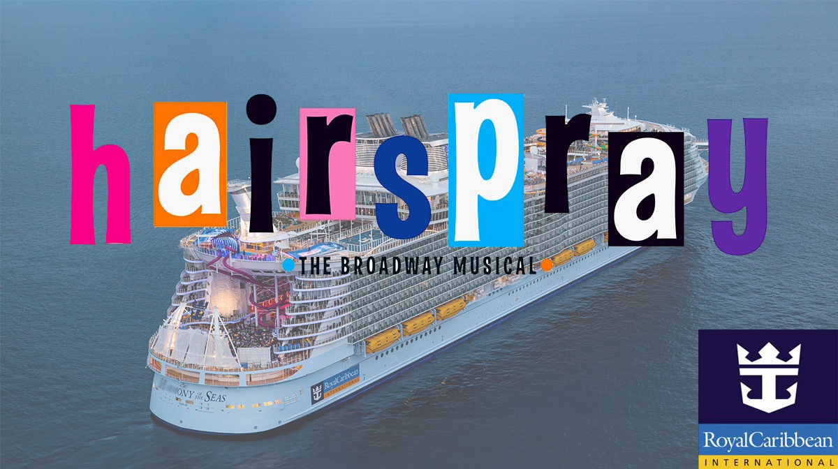 CRUISE - OPEN CALL TOMORROW!! - LONDON - Singers & Dancers for HAIRSPRAY on board Royal Caribbean