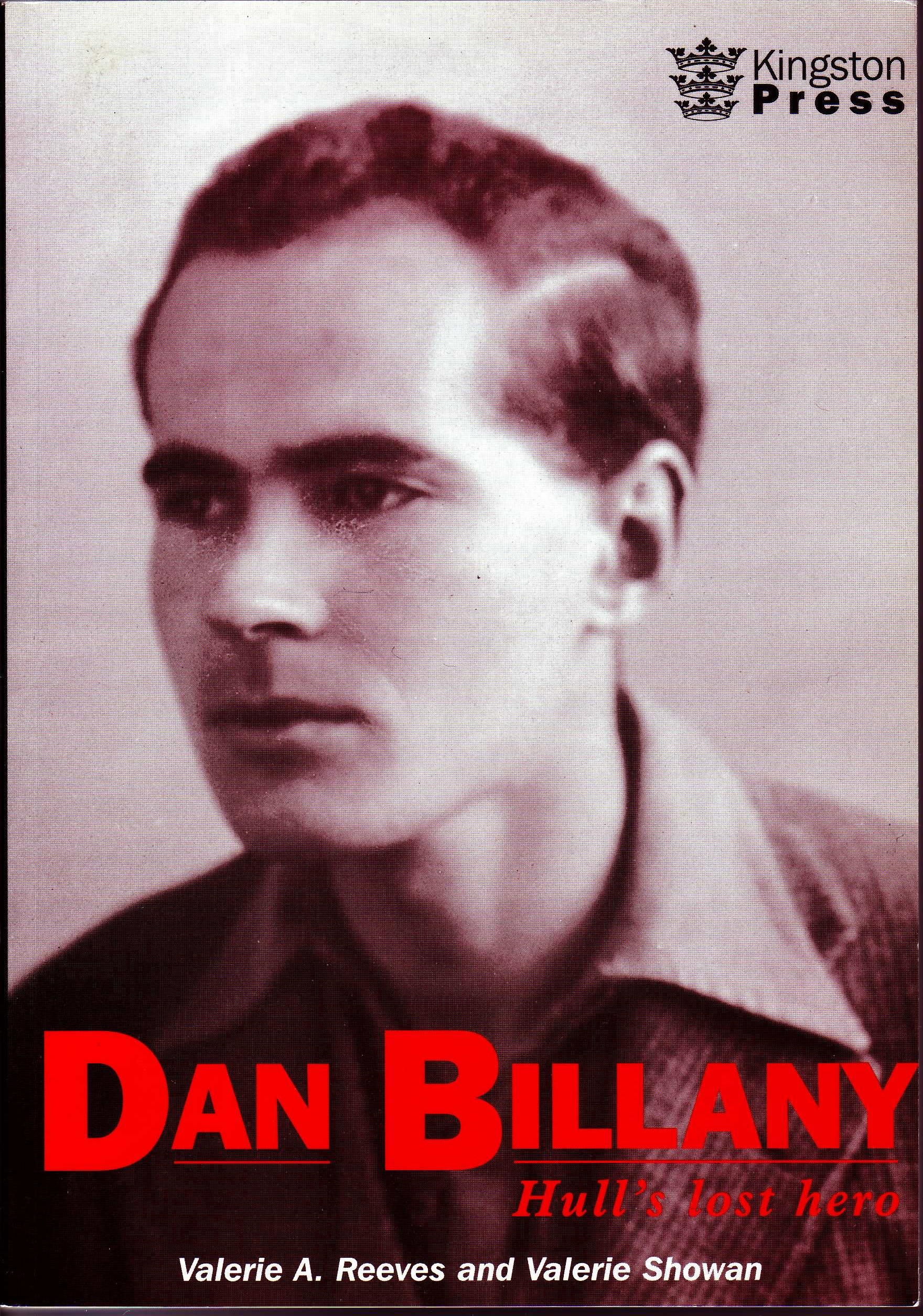 Dan Billany Hull's Lost Hero by Valerie Ann Reeves and Val Showan