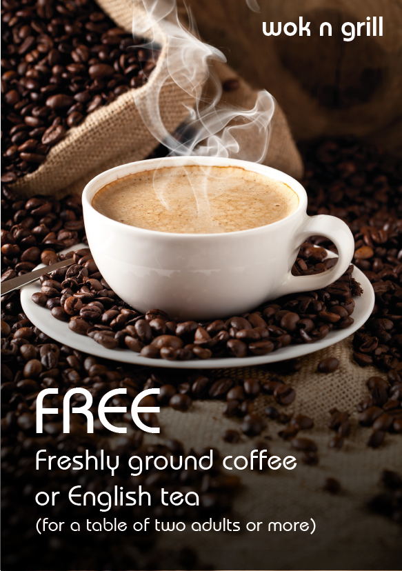 Free freshly ground coffee or English tea (for a table of 2 adults or more)