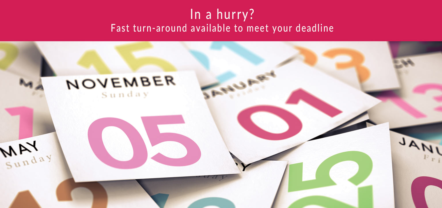 Fast turnaround available to meet your deadline