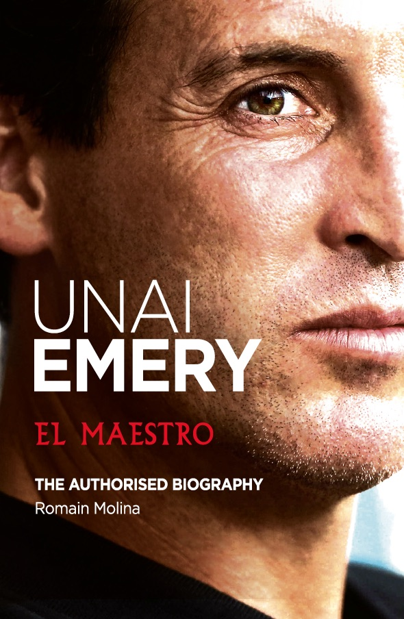 Unai Emery - El Maestro by Romain Molina (Author Signed)