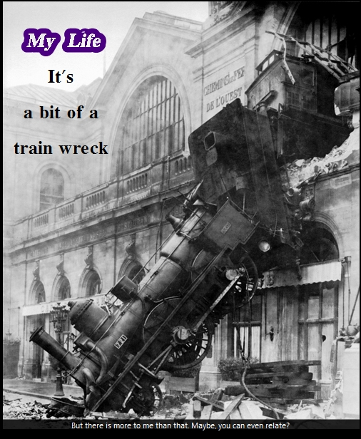 My life's a bit of a train wreck