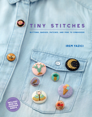 Fabric Affair: Tiny Stitches, Buttons, Badges, Patches And Pins to Embroider by Irem Yazici.