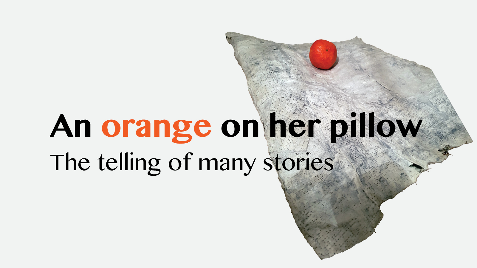 Exhibition Image - An Orange On Her Pillow