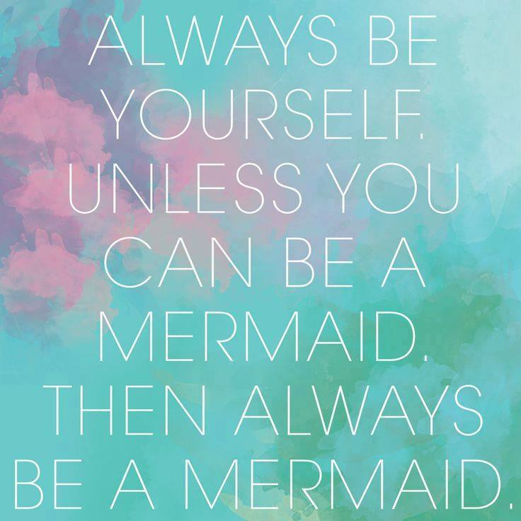 Always be yourself, Always be a Mermaid