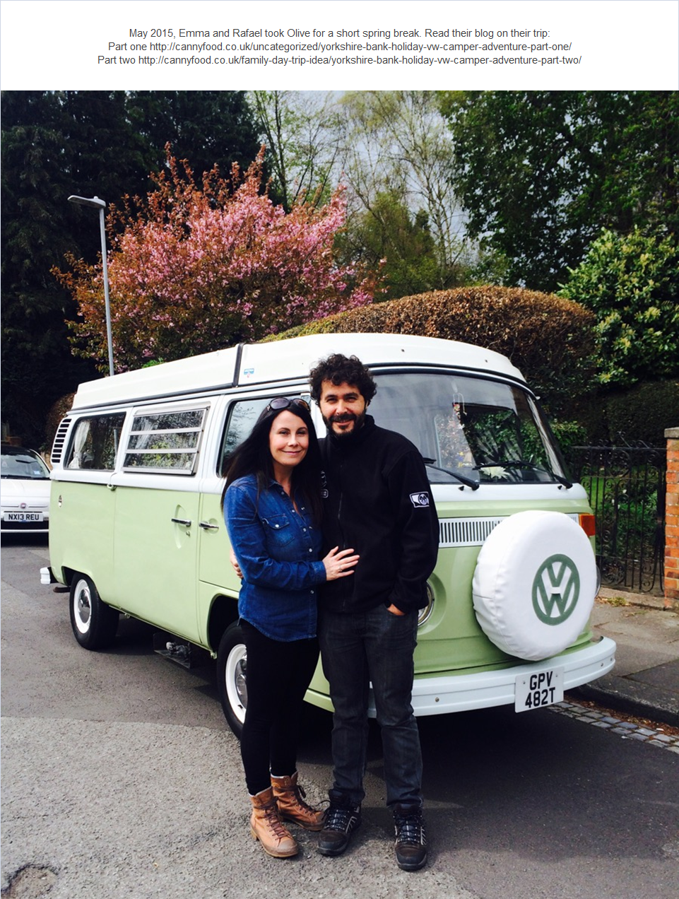 May 2015, Emma and Rafael took Olive for a short spring break. Read their blog on their trip:                                                                                          Part one http://cannyfood.co.uk/uncategorized/yorkshire-bank-holiday-vw-camper-adventure-part-one/                                                                       Part two http://cannyfood.co.uk/family-day-trip-idea/yorkshire-bank-holiday-vw-camper-adventure-part-two/