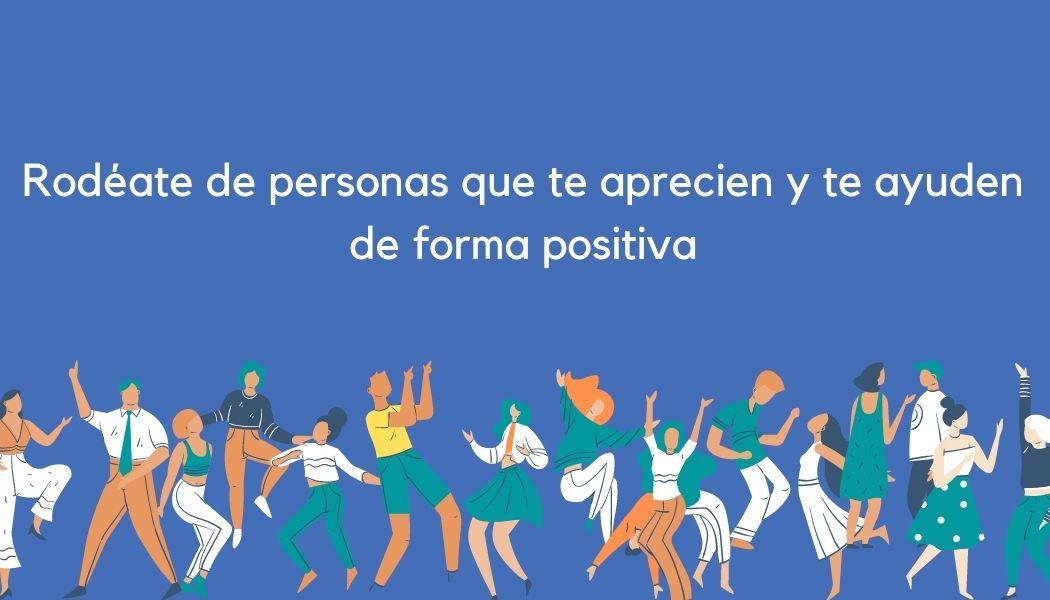 Rodate de personas que te aprecien y te ayuden de forma positivajpg