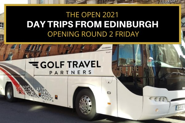 Day Trips to The Open 2021 from Edinburgh - Round 2 Friday