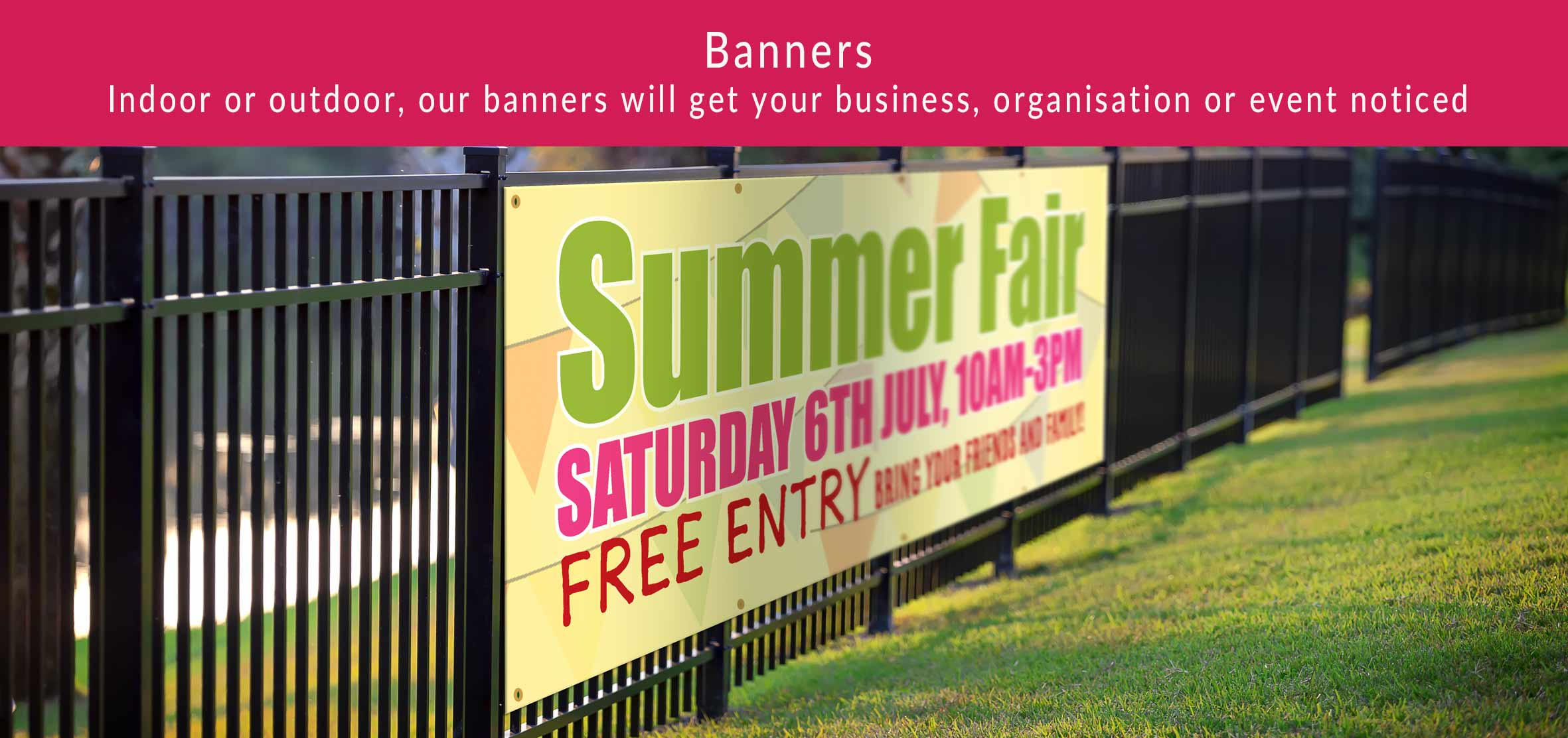 Indoor or outdoor, pur banners will get your business, organisation or event noticed