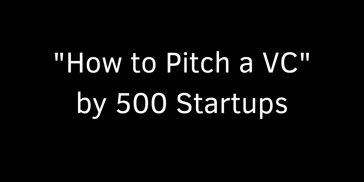 How to Pitch a VC by 500 Startups