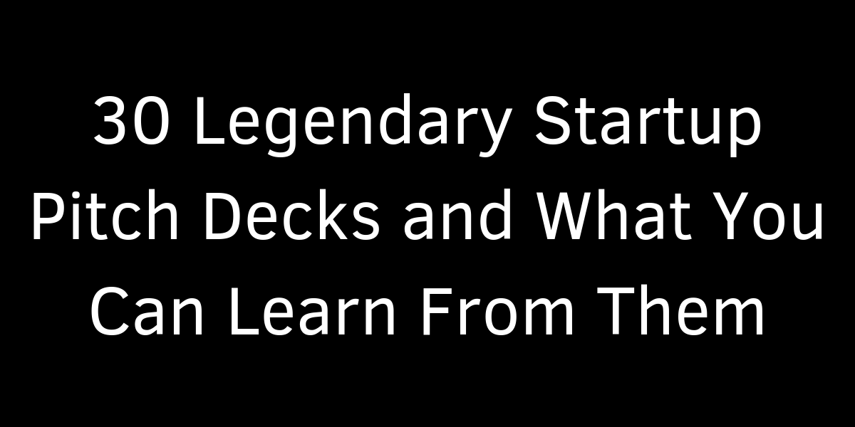 Legendary Startup Pitch Decks and What You Can Learn From Them