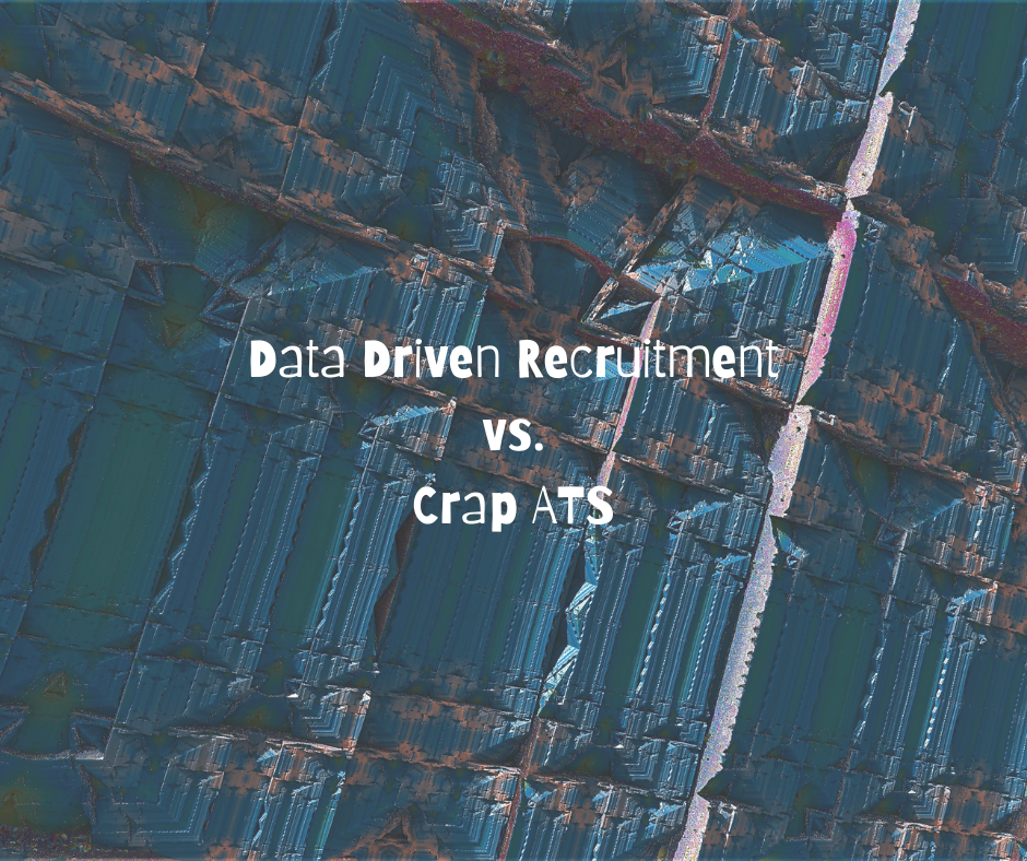 The fallacy of data driven recruitment when your ATS is crap